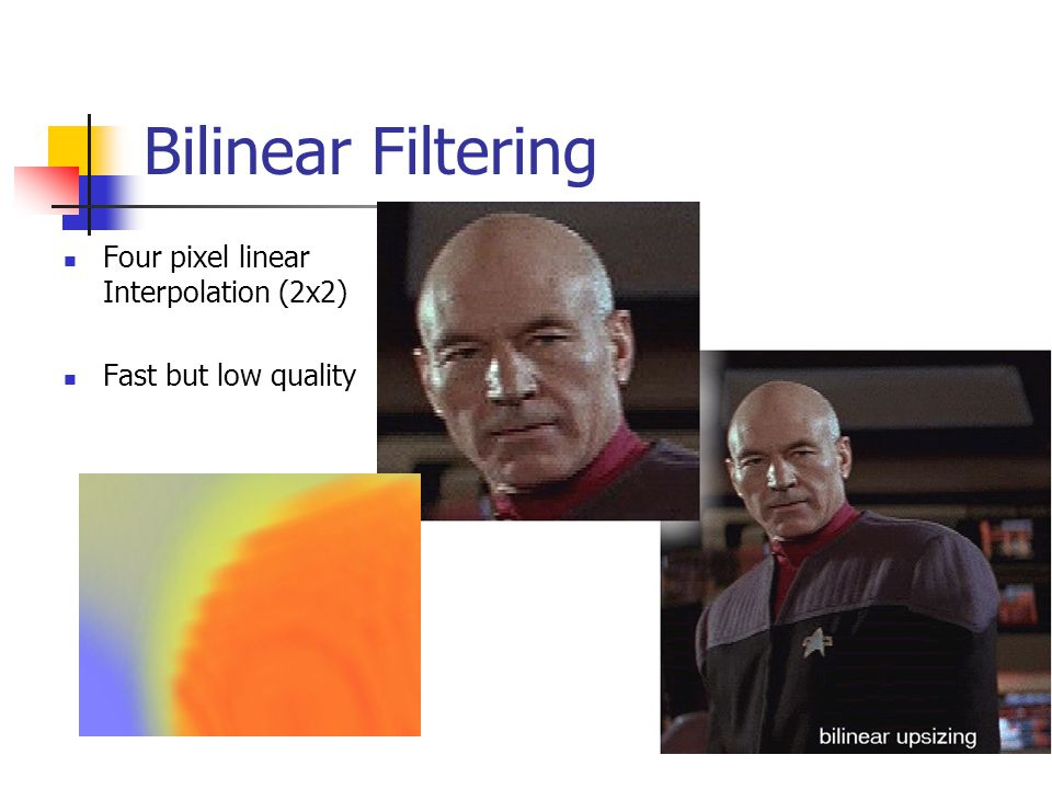 Bilinear Filtering Four pixel linear Interpolation (2x2) Fast but low quality
