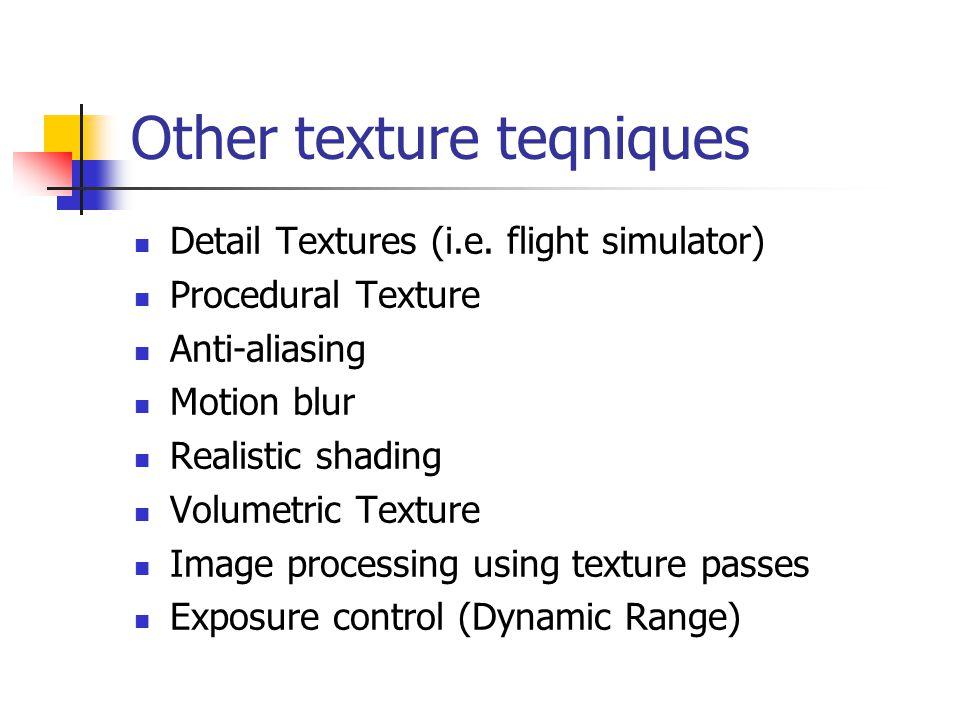 Other texture teqniques Detail Textures (i.e. flight simulator) Procedural Texture Anti-aliasing Motion blur Realistic shading Volumetric Texture Imag
