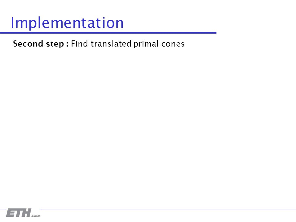 Implementation Second step : Find translated primal cones