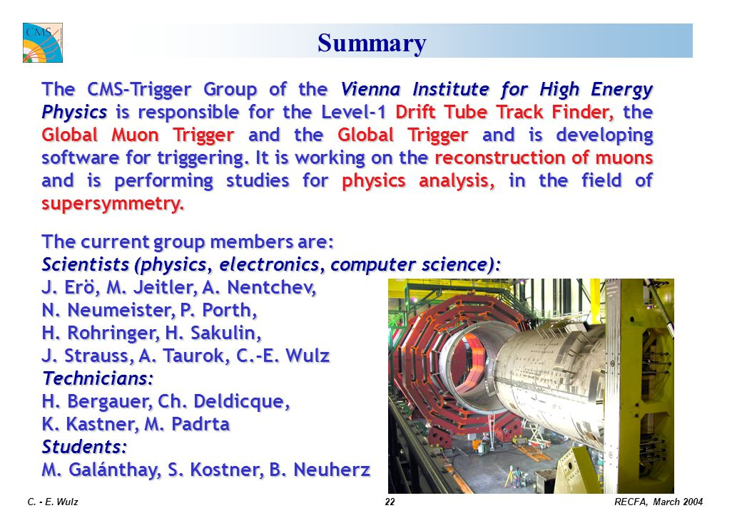 RECFA, March 2004 C. - E. Wulz22 Summary The CMS-Trigger Group of the Vienna Institute for High Energy Physics is responsible for the Level-1 Drift Tu