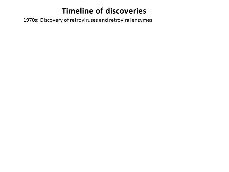 Timeline of discoveries 1970s: Discovery of retroviruses and retroviral enzymes