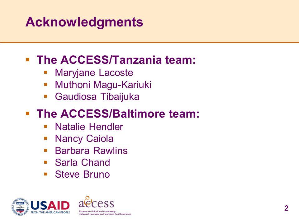 2 Acknowledgments  The ACCESS/Tanzania team:  Maryjane Lacoste  Muthoni Magu-Kariuki  Gaudiosa Tibaijuka  The ACCESS/Baltimore team:  Natalie He