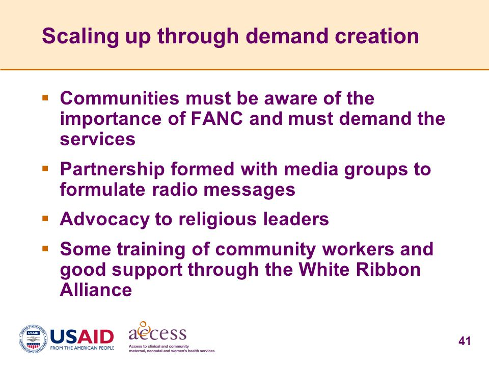 41 Scaling up through demand creation  Communities must be aware of the importance of FANC and must demand the services  Partnership formed with med