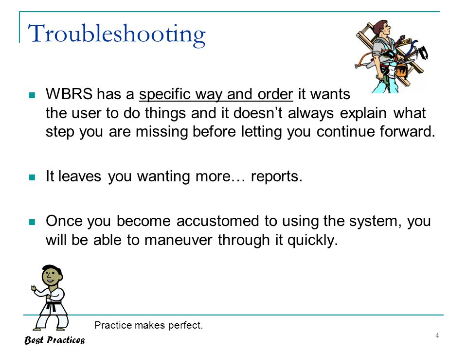 4 Troubleshooting Best Practices WBRS has a specific way and order it wants the user to do things and it doesn't always explain what step you are miss