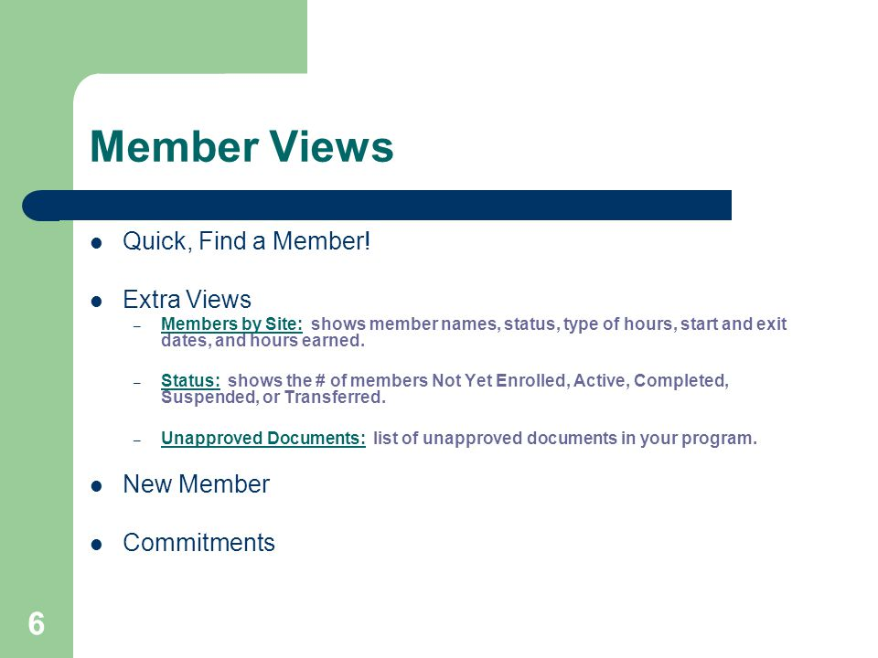 6 Member Views Quick, Find a Member! Extra Views – Members by Site: shows member names, status, type of hours, start and exit dates, and hours earned.
