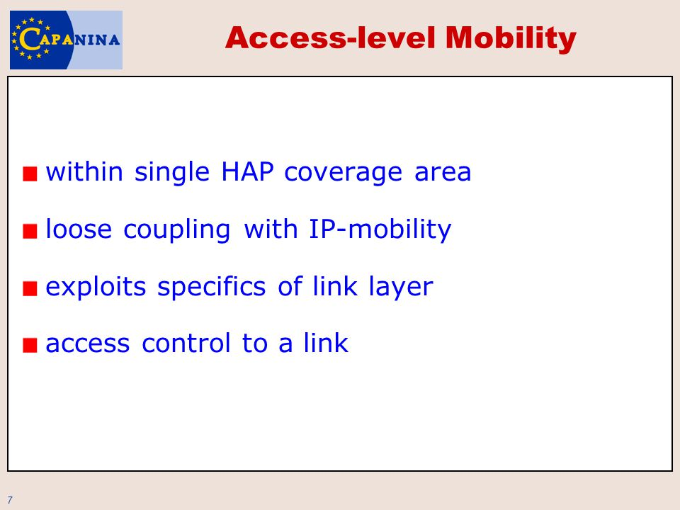 8 Macro-mobility Mobile-IP, SIP, Multicast two-level Mobile IP route optimization is well-defined for top- level Mobile IP, multi-level mobility poses difficulties inefficient inter- and intra-platform communications