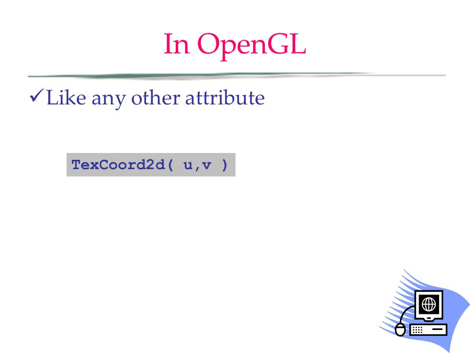 In OpenGL Like any other attribute TexCoord2d( u,v )