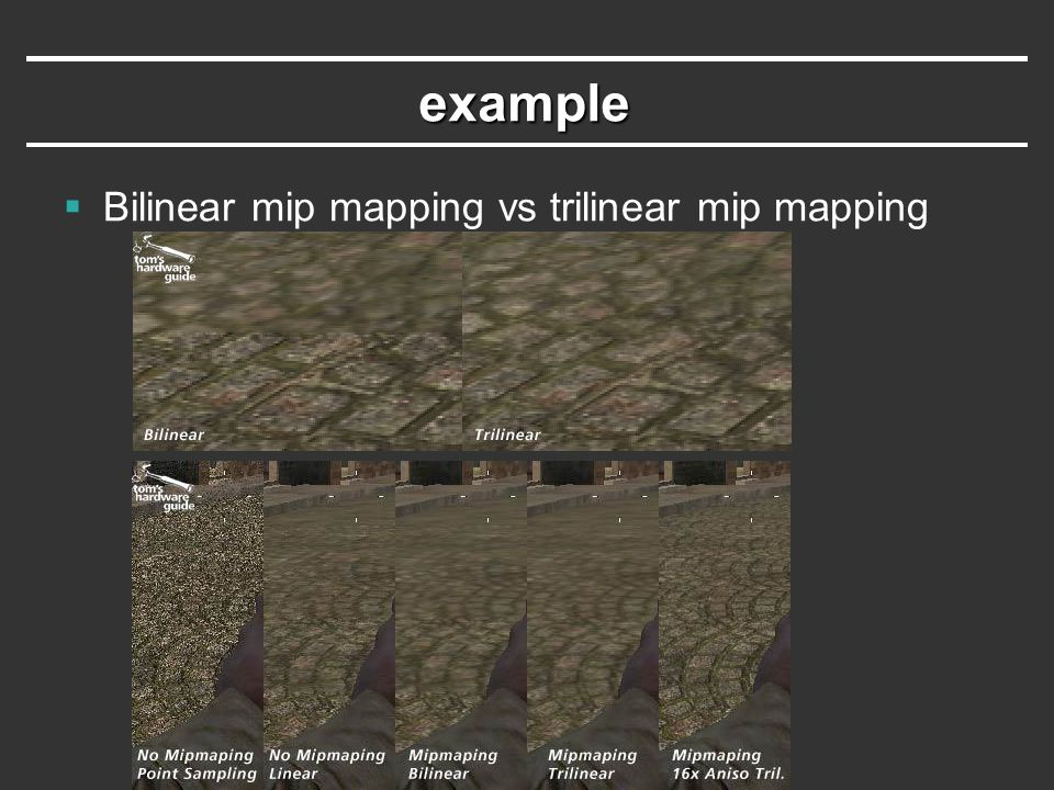 example  Bilinear mip mapping vs trilinear mip mapping