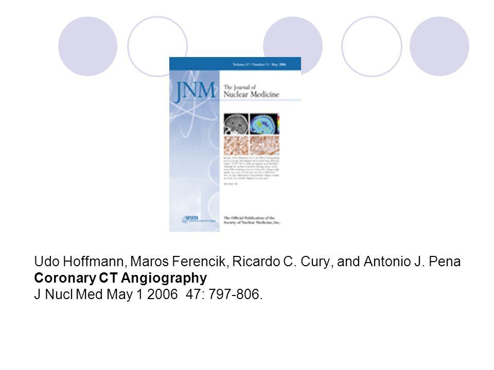 Udo Hoffmann, Maros Ferencik, Ricardo C. Cury, and Antonio J. Pena Coronary CT Angiography J Nucl Med May 1 2006 47: 797-806.