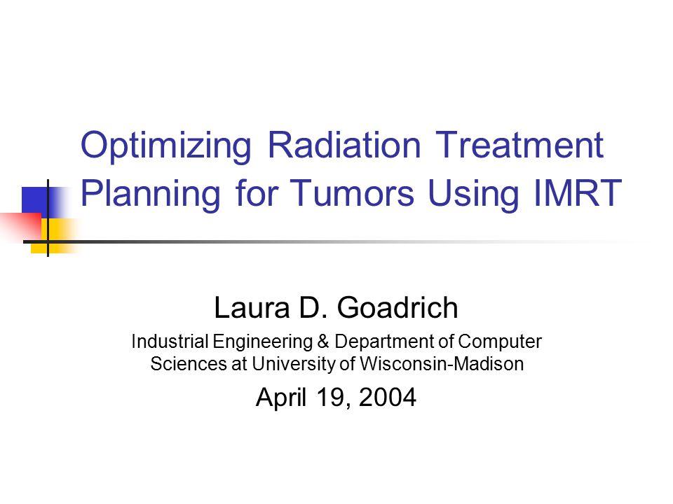 Optimizing Radiation Treatment Planning for Tumors Using IMRT Laura D.