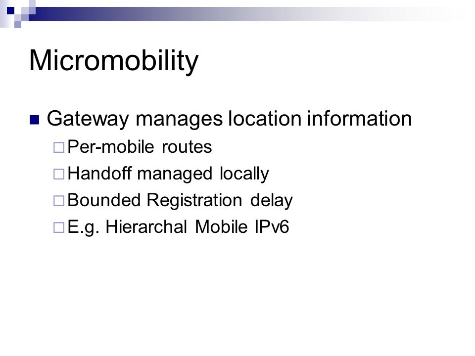 Micromobility Gateway manages location information  Per-mobile routes  Handoff managed locally  Bounded Registration delay  E.g.