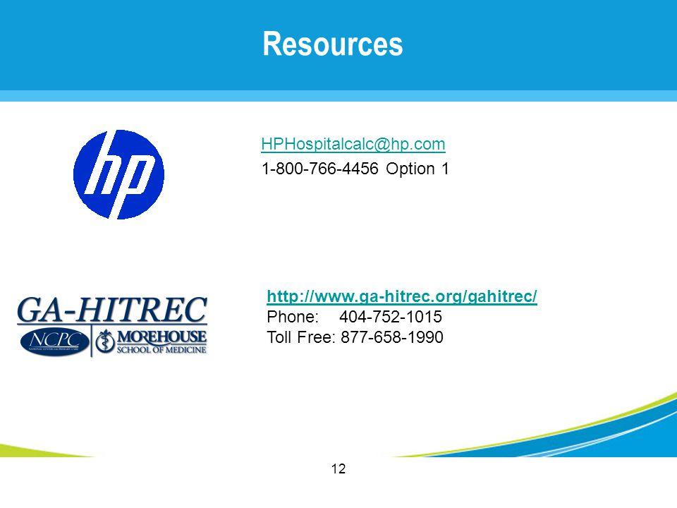 12 http://www.ga-hitrec.org/gahitrec/ Phone: 404-752-1015 Toll Free: 877-658-1990 HPHospitalcalc@hp.com 1-800-766-4456 Option 1 Resources 12
