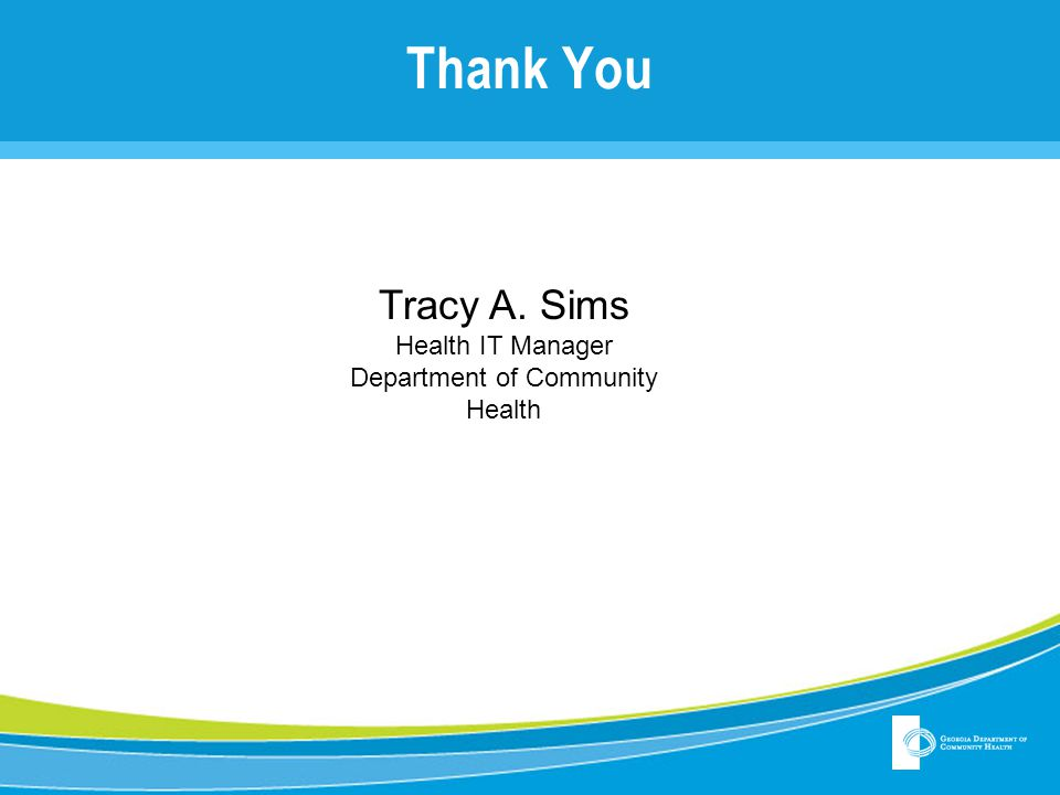 Thank You Tracy A. Sims Health IT Manager Department of Community Health