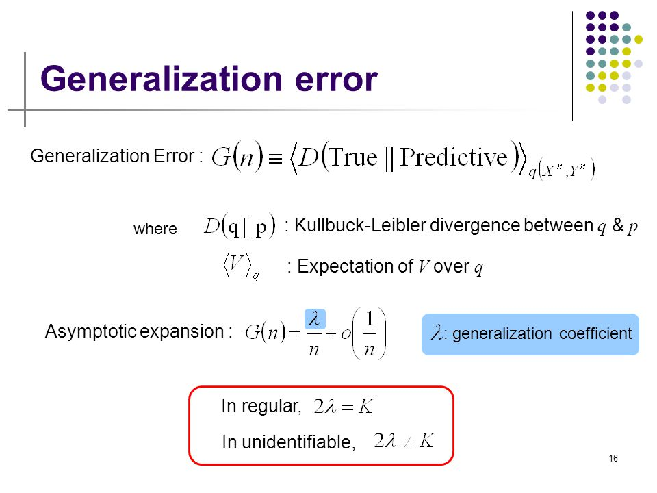 16 Generalization error Generalization Error : : generalization coefficient : Kullbuck-Leibler divergence between q & p : Expectation of V over q wher