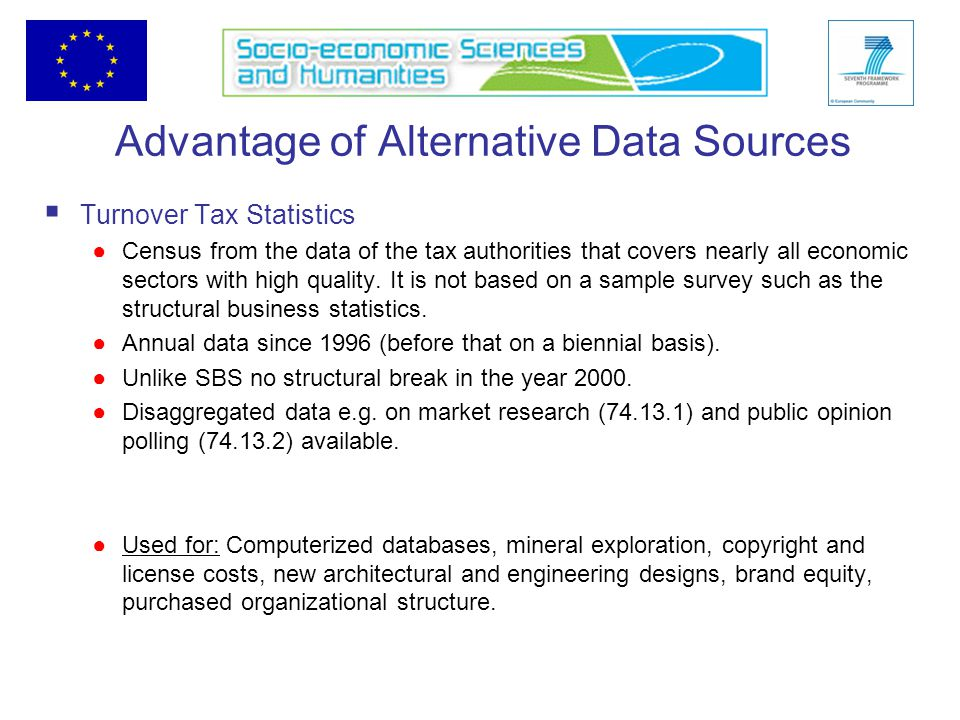 Advantage of Alternative Data Sources  Turnover Tax Statistics ●Census from the data of the tax authorities that covers nearly all economic sectors with high quality.