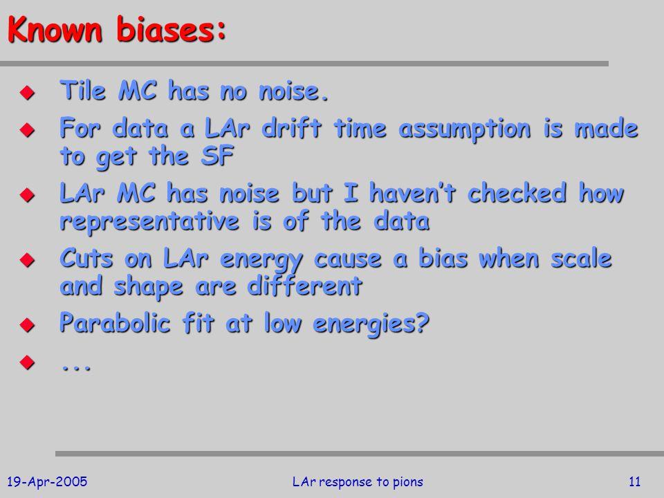 19-Apr-2005LAr response to pions11 Known biases:  Tile MC has no noise.