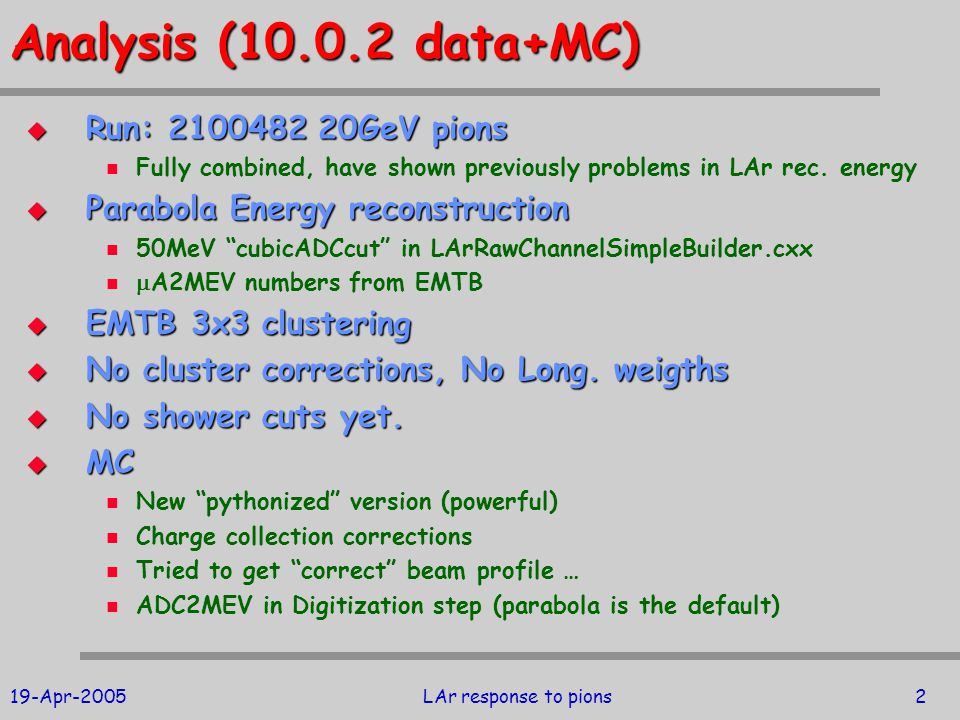 19-Apr-2005LAr response to pions2 Analysis (10.0.2 data+MC)  Run: 2100482 20GeV pions Fully combined, have shown previously problems in LAr rec.