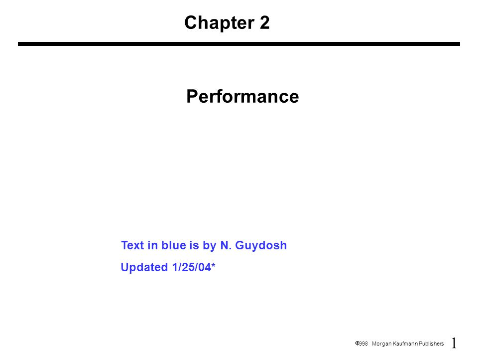 1  1998 Morgan Kaufmann Publishers Chapter 2 Performance Text in blue is by N.