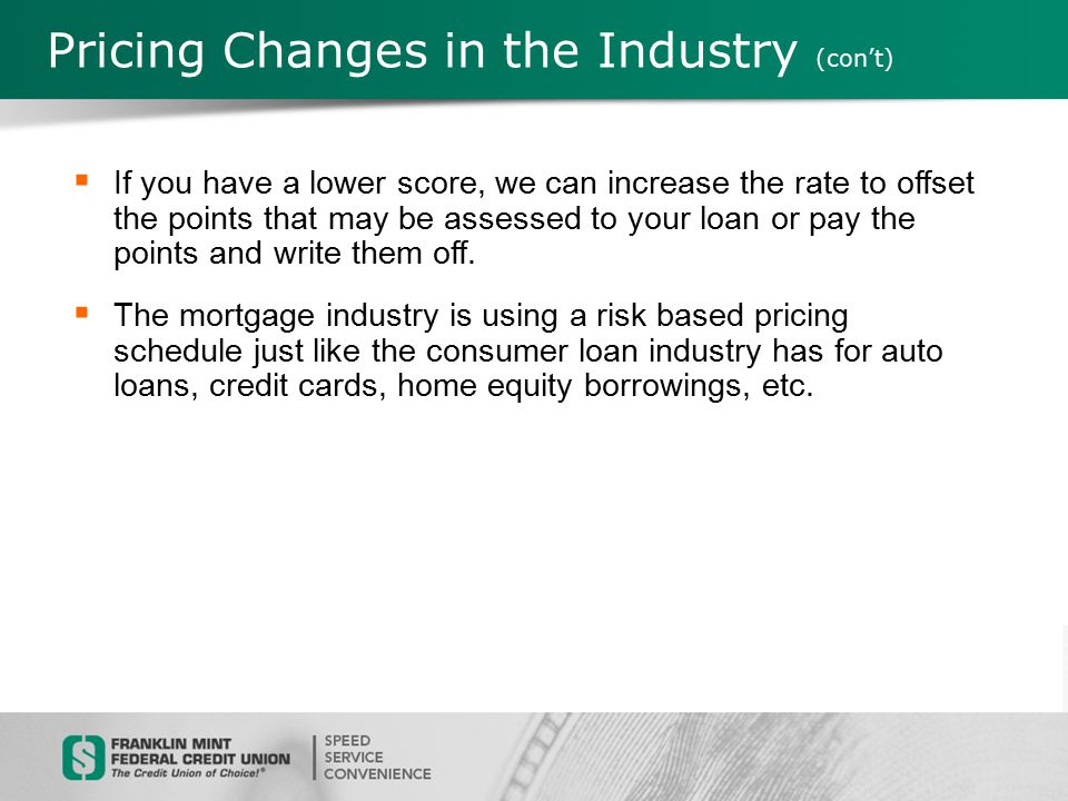 Pricing Changes in the Industry  If your score is more than 740 and you have 30% equity, you will get the best rate with the least points.
