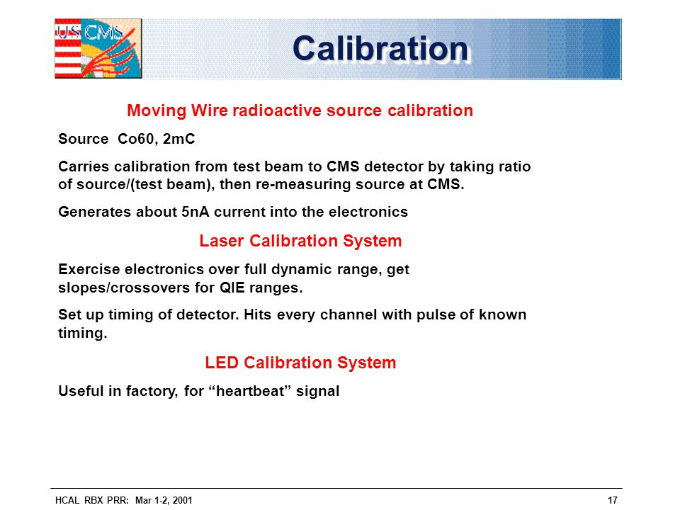 HCAL RBX PRR: Mar 1-2, 200117 CalibrationCalibration Moving Wire radioactive source calibration Source Co60, 2mC Carries calibration from test beam to