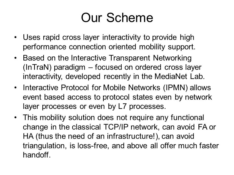 Our Scheme Uses rapid cross layer interactivity to provide high performance connection oriented mobility support.
