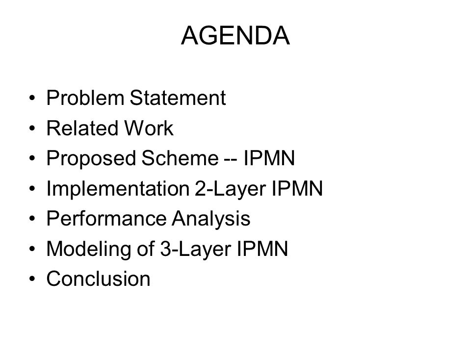 AGENDA Problem Statement Related Work Proposed Scheme -- IPMN Implementation 2-Layer IPMN Performance Analysis Modeling of 3-Layer IPMN Conclusion