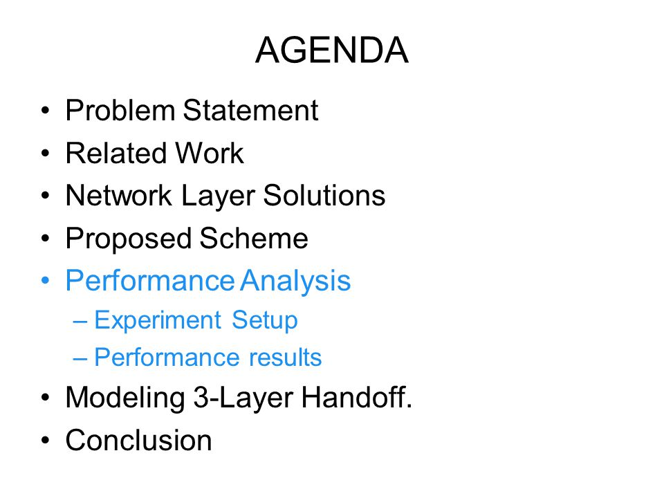 AGENDA Problem Statement Related Work Network Layer Solutions Proposed Scheme Performance Analysis –Experiment Setup –Performance results Modeling 3-Layer Handoff.