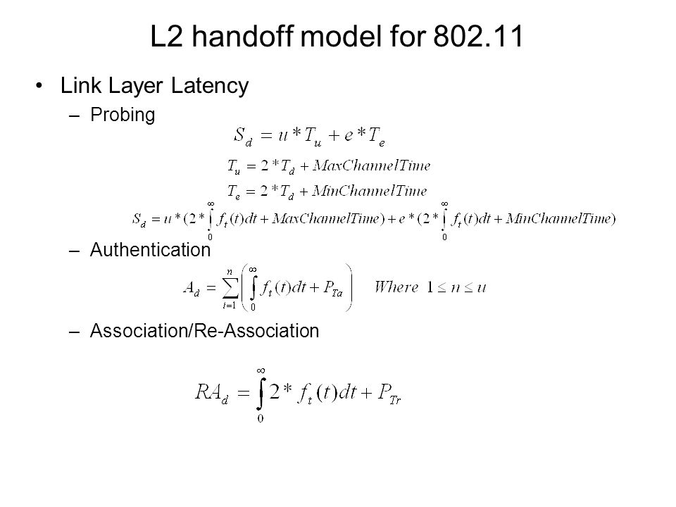 L2 handoff model for 802.11 Link Layer Latency –Probing –Authentication –Association/Re-Association
