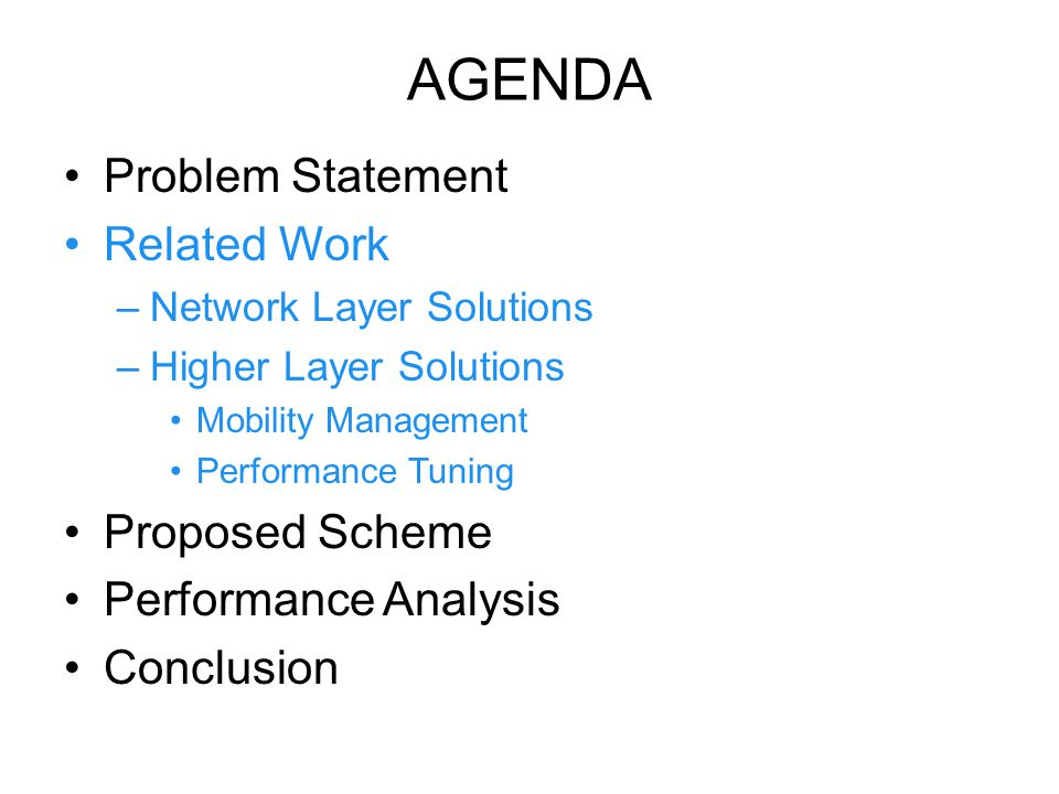 AGENDA Problem Statement Related Work –Network Layer Solutions –Higher Layer Solutions Mobility Management Performance Tuning Proposed Scheme Performance Analysis Conclusion