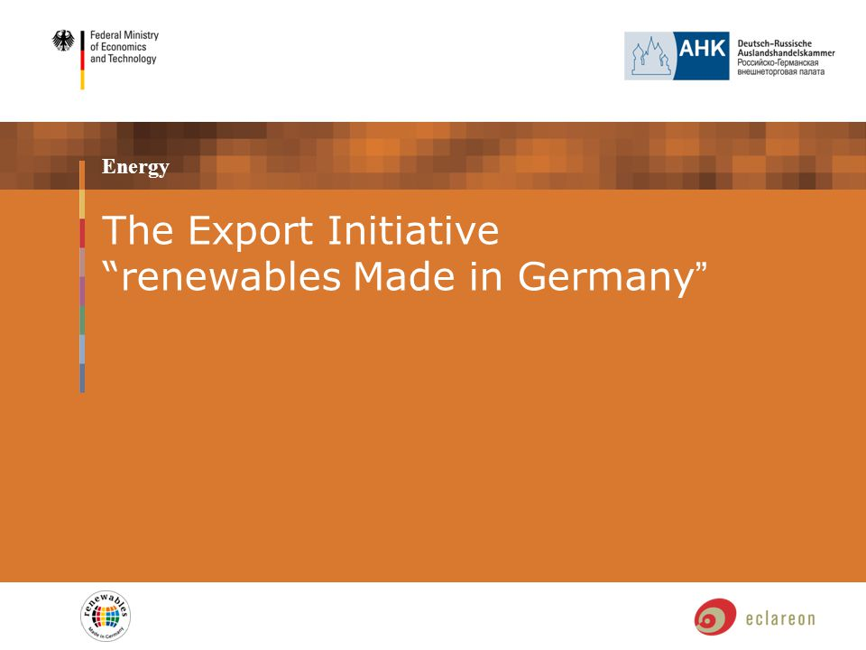 The Renewable Energy Export Initiative Launched by the German Parliament in 2002 and operated by the Federal Ministry of Economics and Technology Main objectives:  to contribute to climate protection,  to stimulate the acceptance of renewable energy in other countries,  to showcase Germany's technical and business expertise in the field of renewable energy,  to provide comprehensive support to SMEs as they tap foreign markets.