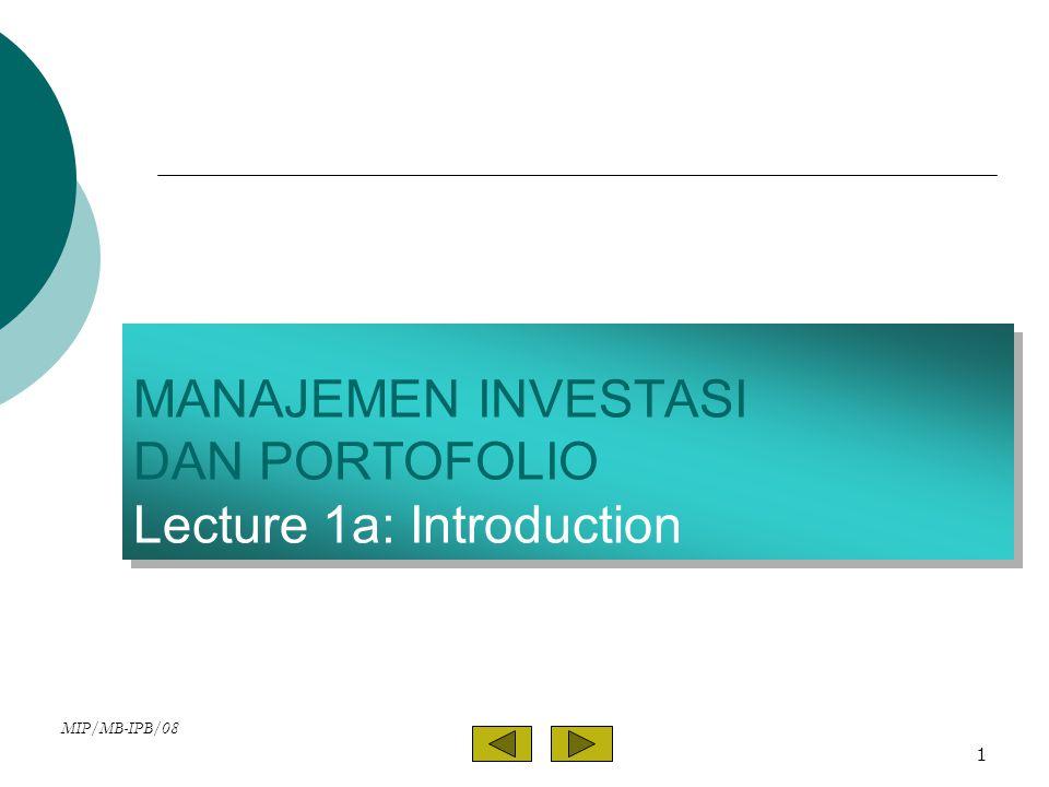 MIP/MB-IPB/08 1 MANAJEMEN INVESTASI DAN PORTOFOLIO Lecture 1a: Introduction