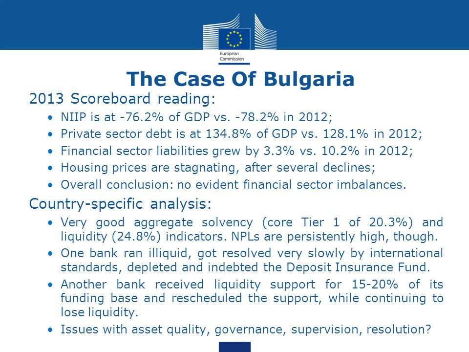 The Case Of Bulgaria 2013 Scoreboard reading: NIIP is at -76.2% of GDP vs. -78.2% in 2012; Private sector debt is at 134.8% of GDP vs. 128.1% in 2012;
