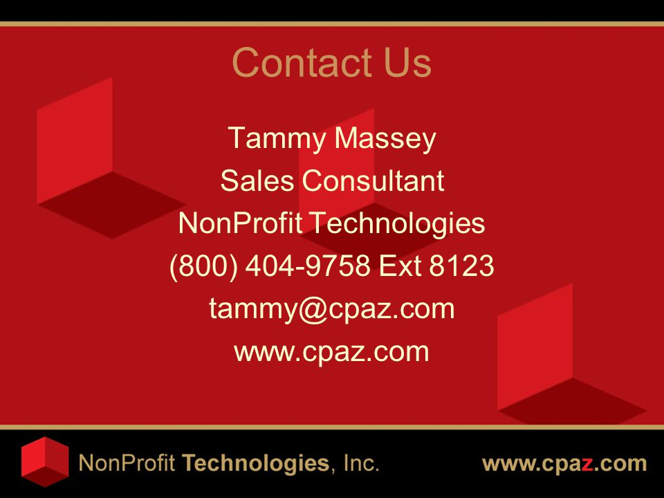 Contact Us Tammy Massey Sales Consultant NonProfit Technologies (800) 404-9758 Ext 8123 tammy@cpaz.com www.cpaz.com