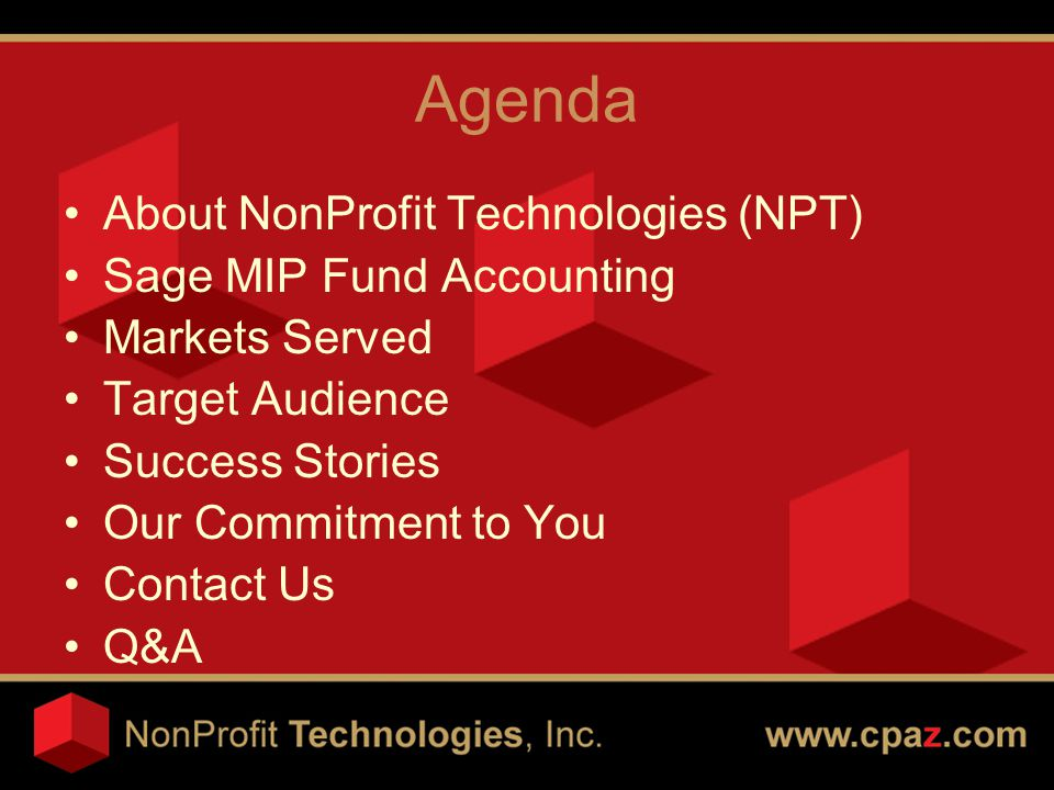 Agenda About NonProfit Technologies (NPT) Sage MIP Fund Accounting Markets Served Target Audience Success Stories Our Commitment to You Contact Us Q&A