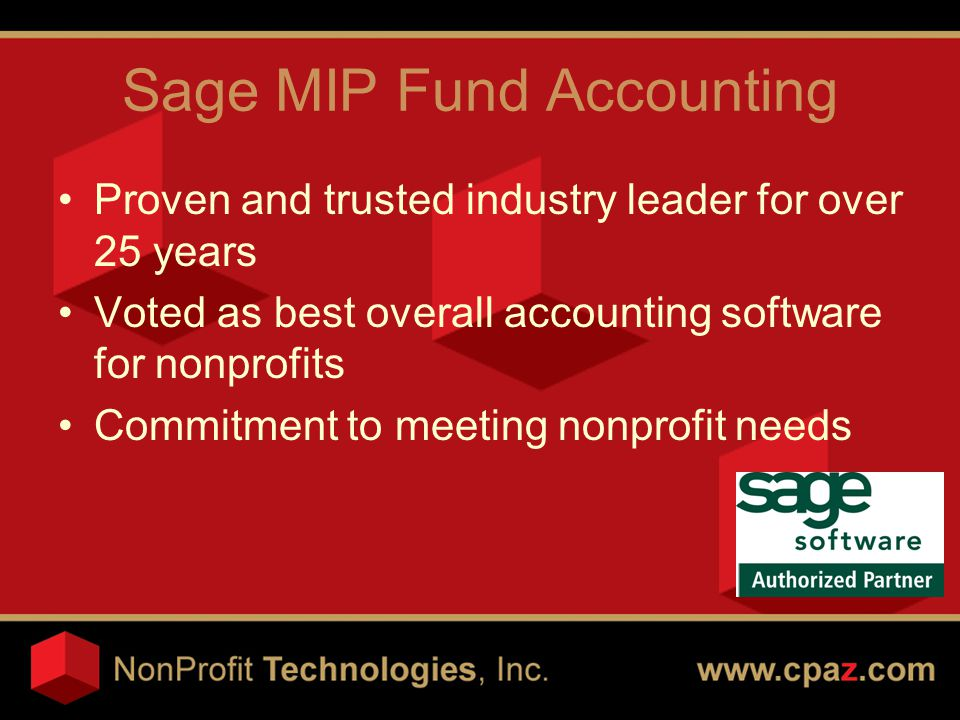 Sage MIP Fund Accounting Proven and trusted industry leader for over 25 years Voted as best overall accounting software for nonprofits Commitment to meeting nonprofit needs