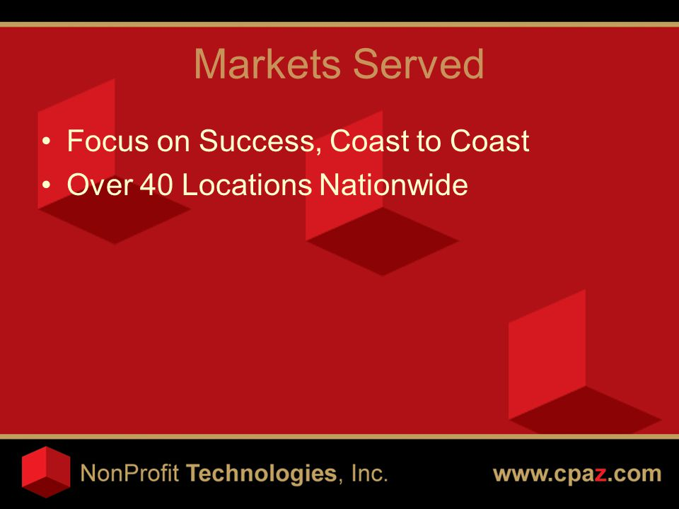 Markets Served Focus on Success, Coast to Coast Over 40 Locations Nationwide