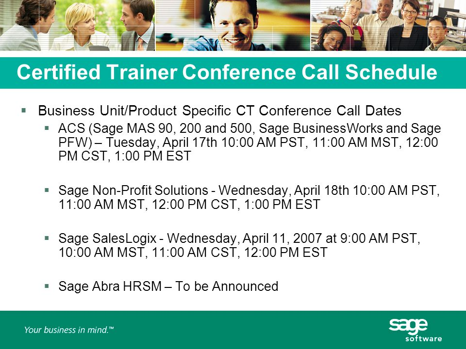 Certified Trainer Conference Call Schedule  Business Unit/Product Specific CT Conference Call Dates  ACS (Sage MAS 90, 200 and 500, Sage BusinessWor