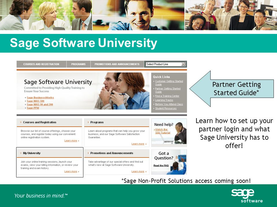 Sage Software University Partner Getting Started Guide* Learn how to set up your partner login and what Sage University has to offer! *Sage Non-Profit