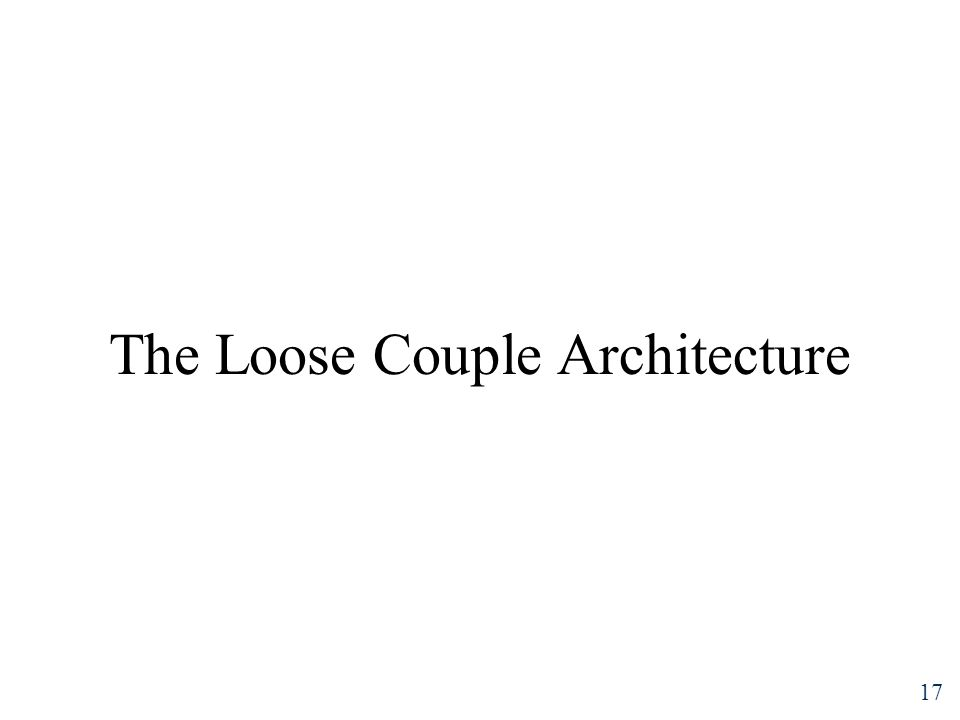 17 The Loose Couple Architecture