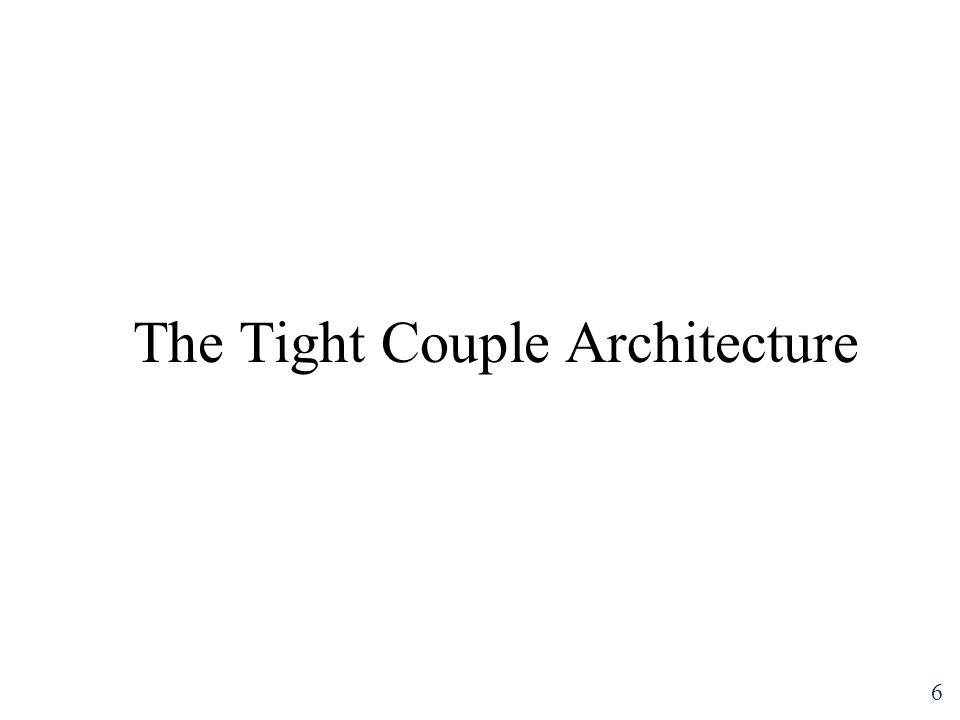 6 The Tight Couple Architecture