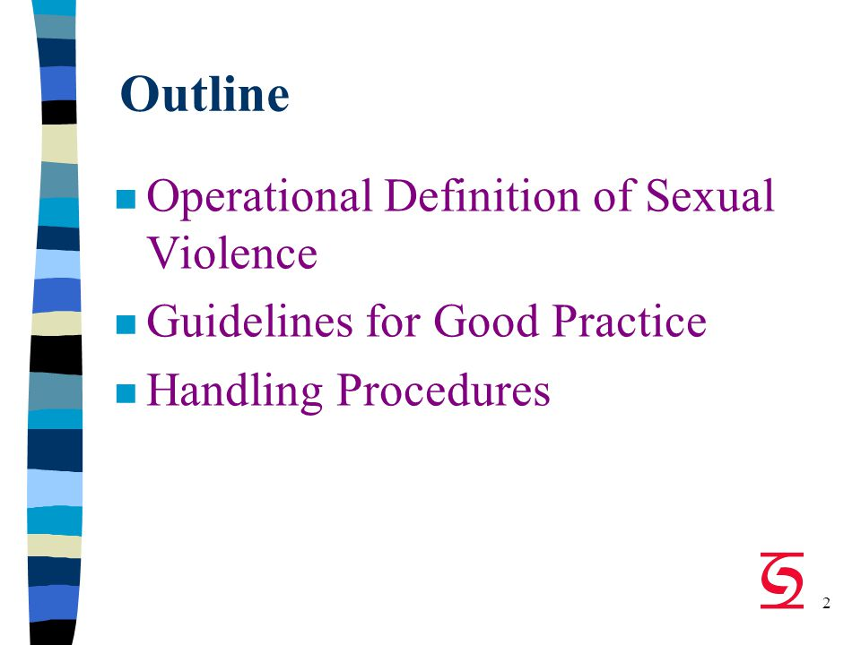2 Outline Operational Definition of Sexual Violence Guidelines for Good Practice n Handling Procedures