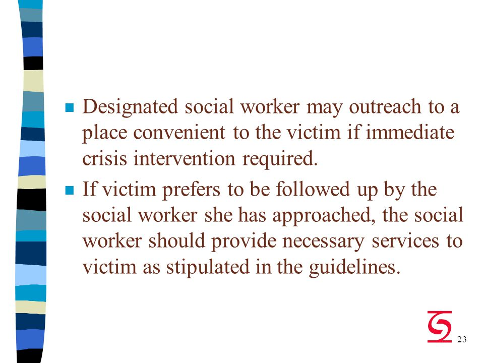 23 n Designated social worker may outreach to a place convenient to the victim if immediate crisis intervention required.