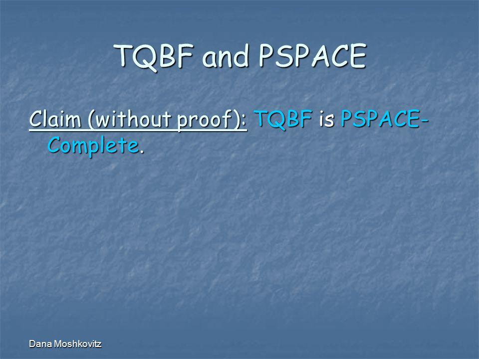 Dana Moshkovitz TQBF and PSPACE Claim (without proof): TQBF is PSPACE- Complete.