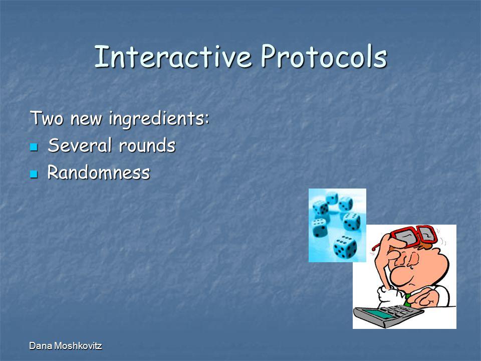 Dana Moshkovitz Interactive Protocols Two new ingredients: Several rounds Several rounds Randomness Randomness