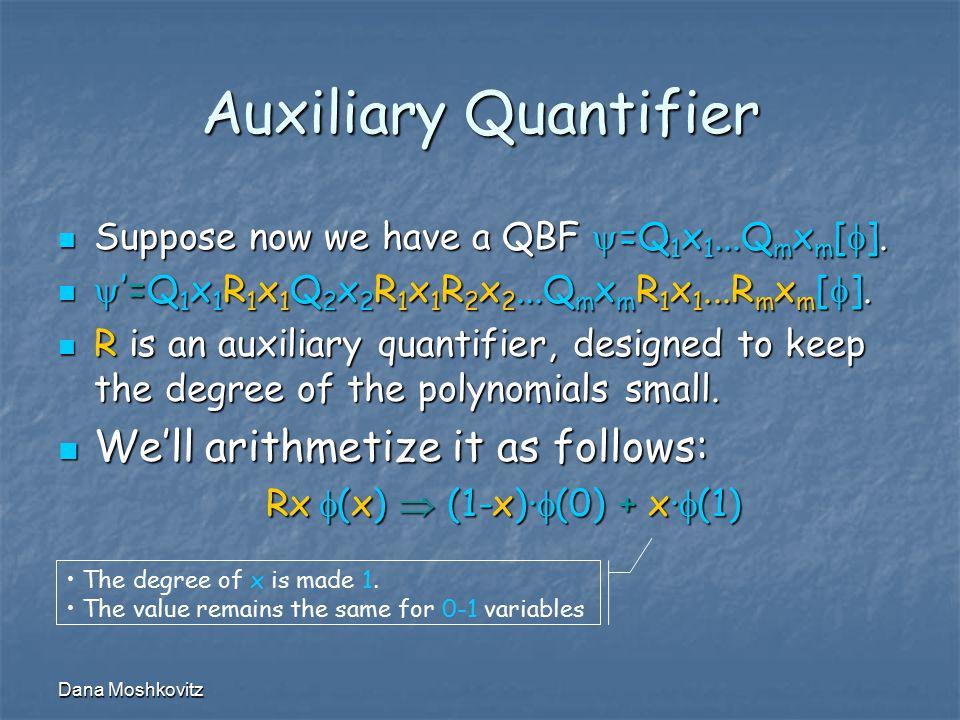 Dana Moshkovitz Auxiliary Quantifier Suppose now we have a QBF  =Q 1 x 1...Q m x m [  ].