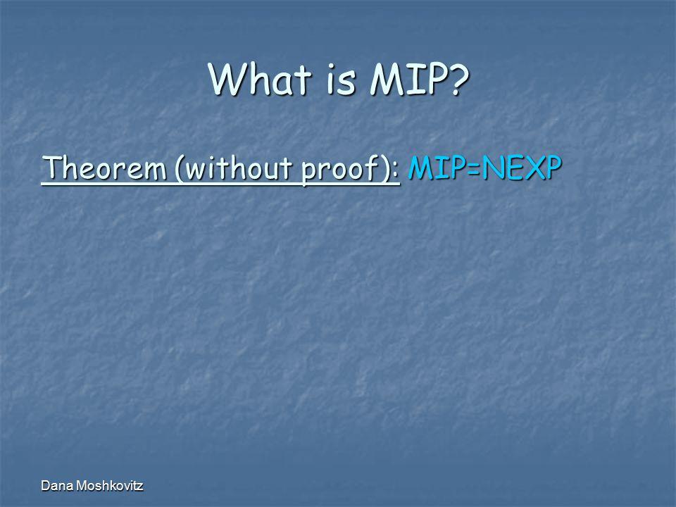 Dana Moshkovitz What is MIP Theorem (without proof): MIP=NEXP