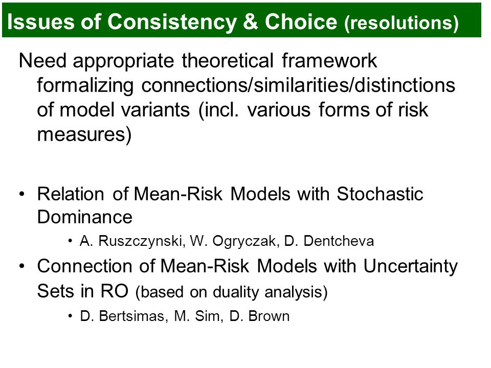 Issues of Consistency & Choice (resolutions) Need appropriate theoretical framework formalizing connections/similarities/distinctions of model variants (incl.