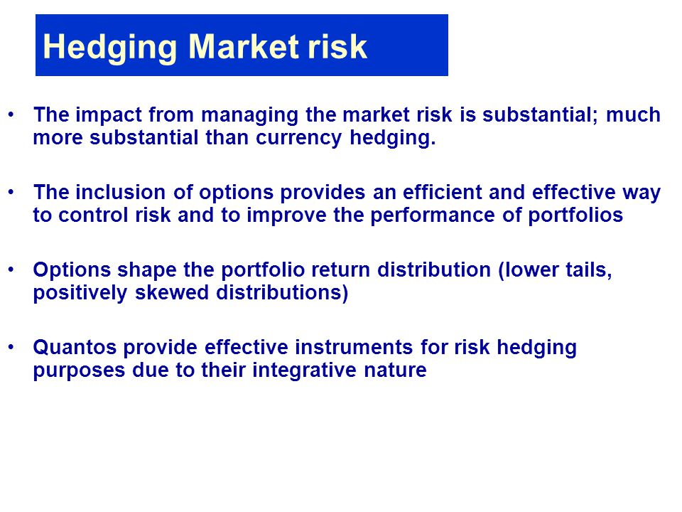 Hedging Market risk The impact from managing the market risk is substantial; much more substantial than currency hedging.