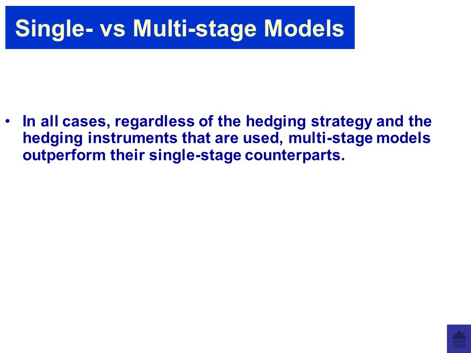 Single- vs Multi-stage Models In all cases, regardless of the hedging strategy and the hedging instruments that are used, multi-stage models outperform their single-stage counterparts.