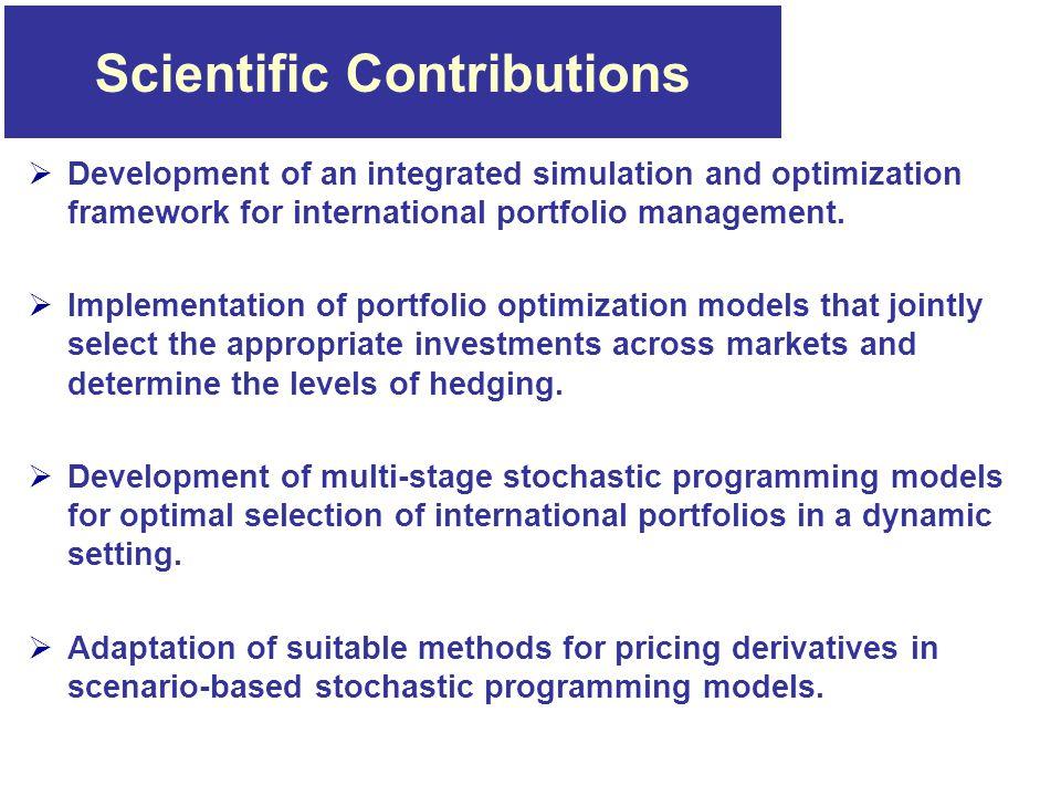 Scientific Contributions  Development of an integrated simulation and optimization framework for international portfolio management.